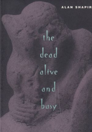 The Dead Alive and Busy. Alan Shapiro