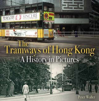 The Tramways of Hong Kong: A history in pictures. Peter Waller