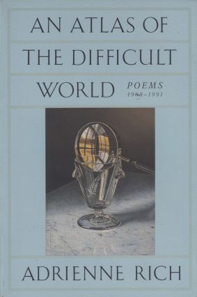 An Atlas of the Difficult World: Poems 1988 - 1991. Adrienne Rich.