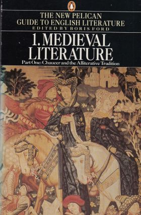 Medieval Literature: Chaucer and the Alliterative Tradition (Volume 1 Part One of the New Pelican Guide to English Literature). Boris Ford.