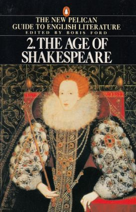 The Age of Shakespeare (Volume 2 of the New Pelican Guide to English Literature). Boris Ford.