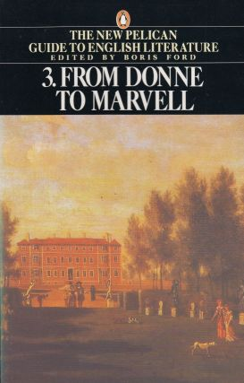 From Donne to Marvell (Volume 3 of the New Pelican Guide to English Literature). Boris Ford.
