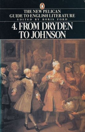 From Dryden to Johnson (Volume 4 of the New Pelican Guide to English Literature). Boris Ford.