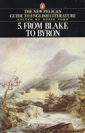 From Blake to Byron (Volume 5 of the New Pelican Guide to English Literature). Boris Ford.