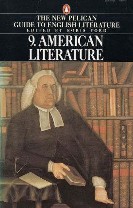 American Literature (Volume 9 of the New Pelican Guide to English Literature). Boris Ford