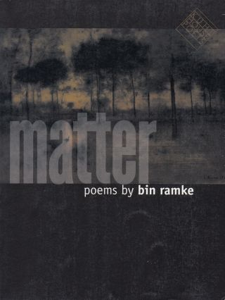 Matter: Poems by Bim Ramke. Bin Ramke
