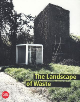 The Landscape of Waste. Sara Marini Alberto Bertagna