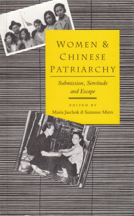 Women & Chinese Patriarchy: Submission, Servitude and Escape. Suzanne Miers Maria Jaschok