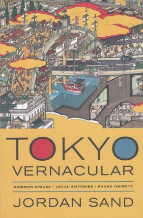 Tokyo Vernacular: Common Spaces, Local Histories, Found Objects. Jordan Sand