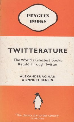 Twitterature: The World's Greatest Books Retold Through Twitter. Emmett Rensin Alexander Aciman.