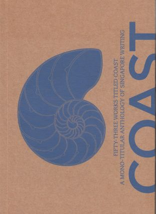 Coast: Fifty-Three Works Titled Coast (A Mono-Titular Anthology of Singapore Writing). Lee...