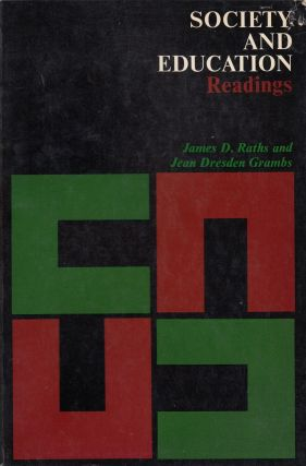 Society and Education: Readings. Jean Dresden Grambs James D. Raths.