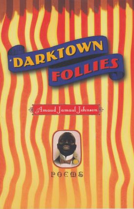 Darktown Follies: Poems. Amaud Jamaul Johnson