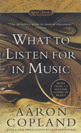 What To Listen For In Music. Aaron Copland