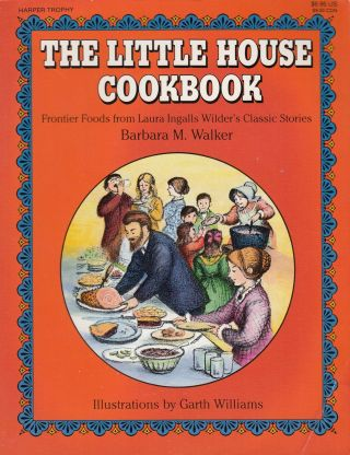 The House Cookbook: Frontier Foods from Laura Ingalls Wilder's Classic Stories. Barbara M. Walker