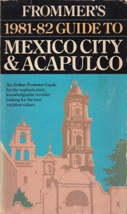 Frommer's 1981-82 Guide to Mexico City and Acapulco. Tom Brosnahan