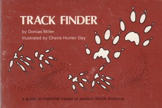 Track Finder: a guide to mammal tracks of Eastern North America. Dorcas Miller.