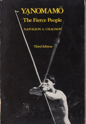 Yanomamo: The Fierce People (Case Studies in Cultural Anthropology). Napoleon A. Chagnon