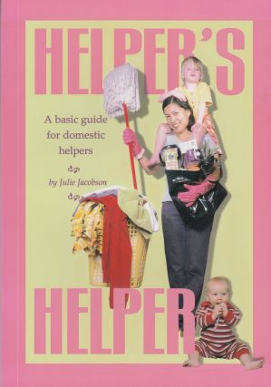 Helper's Helper: A Basic Guide for Domestic Helpers. Julie Jacobson.