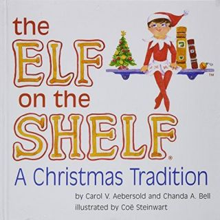 The Elf On the Shelf: A Christmas Tradition. Chanda A. Bell Carol V. Aebersold