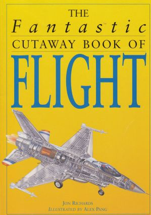 The Fantastic Cutaway Book of Flight. Jon Richards