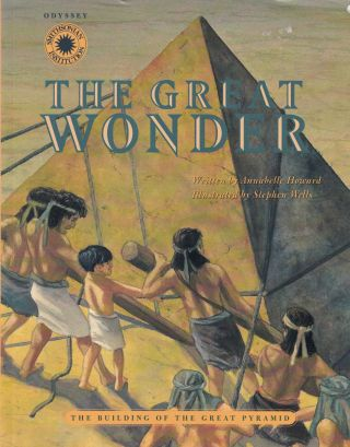 The Great Wonder: The Building of the Great Pyramid. Annabelle Howard