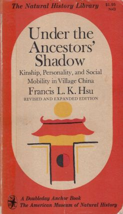 Under the Ancestors' Shadow: Kinship, Personality, and Social Mobility in Village China. Francis...