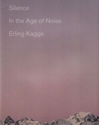 Silence In the Age of Noise. Becky L. Croo Erling Kagge, tr