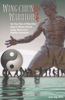 Wing Chun Warrior: The True Tale of Wing Chun Kung Fu Master Duncan Leung, Bruce Lee's Fighting...