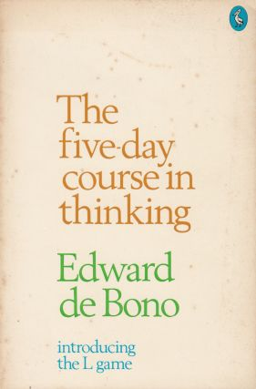 The Five-Day Course in Thinking. Edward de Bono.