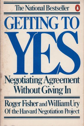 Getting to Yes: Negotiating Agreement Without Giving In. William Ury Roger Fisher.