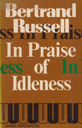 In Praise of Idleness. Bertrand Russell