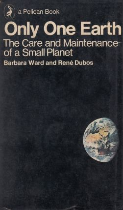 Only One Earth: The Care and Maintenance of a Small Planet (A Pelican Book). Rene Dubos Barbara...