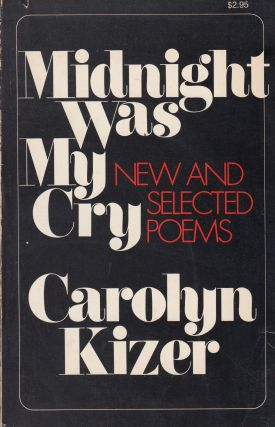 Midnight Was My Cry: New and Selected Poems. Carolyn Kizer