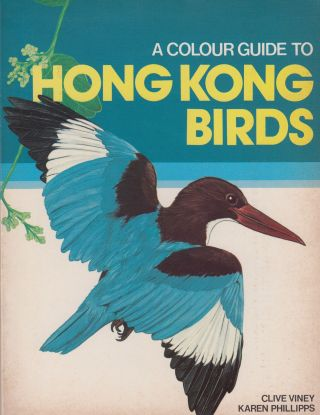A Colour Guide To Hong Kong Birds. Karen Phillipps Clive Viney