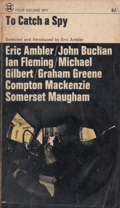 To Catch a Spy: An Anthology of Favourite Spy Stories. Eric Ambler.