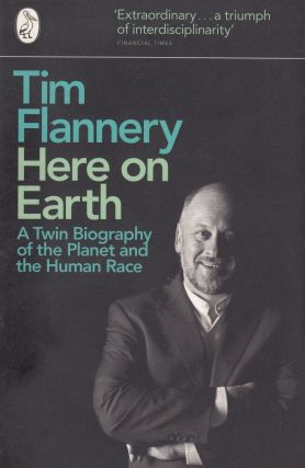 Here On Earth: A Twin Biography of the Planet and the Human Race. Tim Flannery