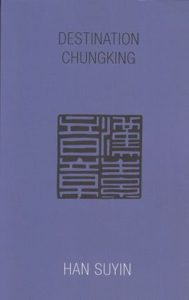 Destination Chungking. Han Suyin