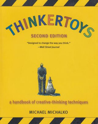 Thinkertoys: a handbook of creative-thinking techniques. Michael Michalko